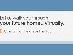 Let us walk you through your future home...virtually. Contact us for an online tour!